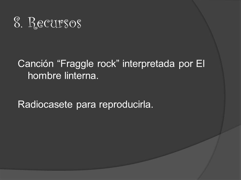 8. Recursos Canción Fraggle rock interpretada por El hombre linterna. Radiocasete para reproducirla.