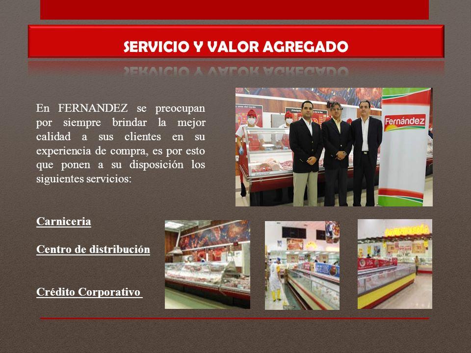 En FERNANDEZ se preocupan por siempre brindar la mejor calidad a sus clientes en su experiencia de compra, es por esto que ponen a su disposición los siguientes servicios: Carniceria Centro de distribución Crédito Corporativo