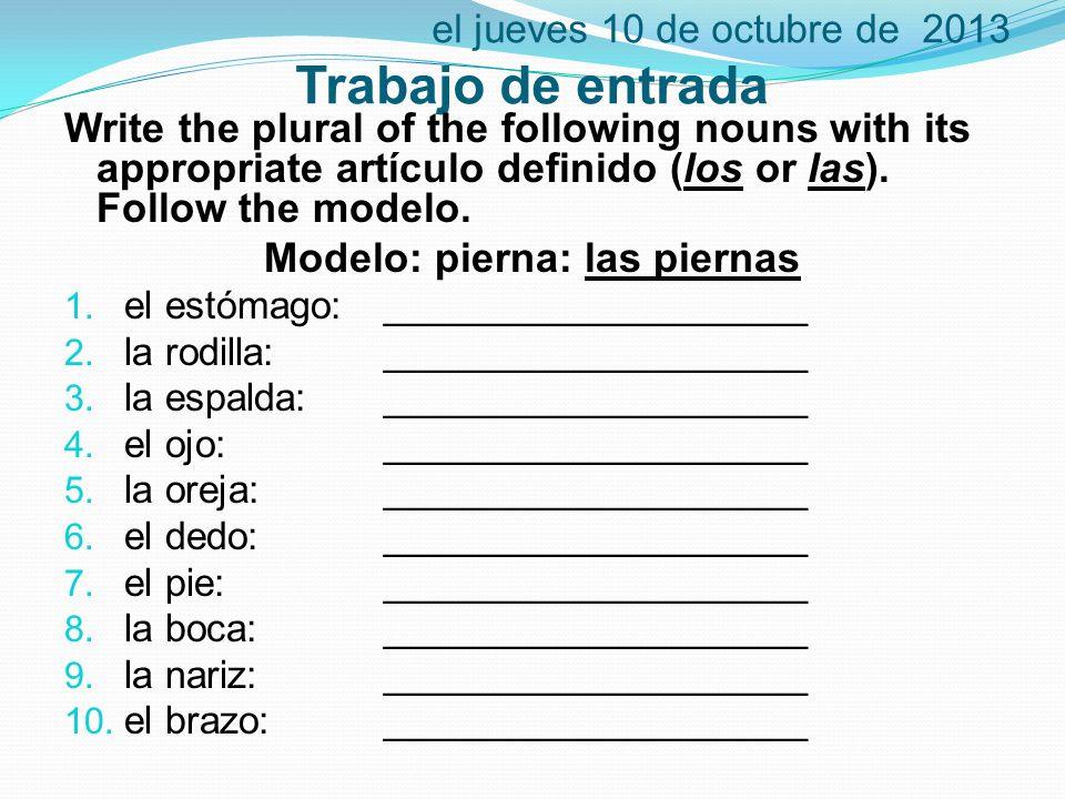 el jueves 10 de octubre de 2013 Trabajo de entrada Write the plural of the following nouns with its appropriate artículo definido (los or las).