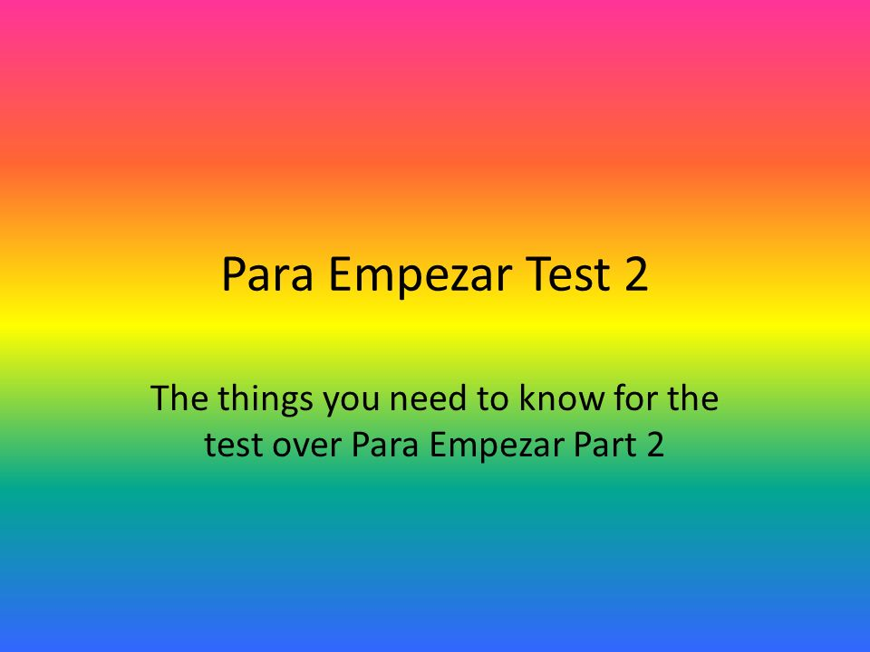 Para Empezar Test 2 The things you need to know for the test over Para Empezar Part 2