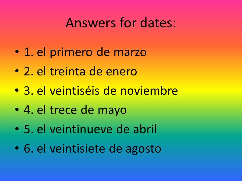 Answers for dates: 1. el primero de marzo 2. el treinta de enero 3.