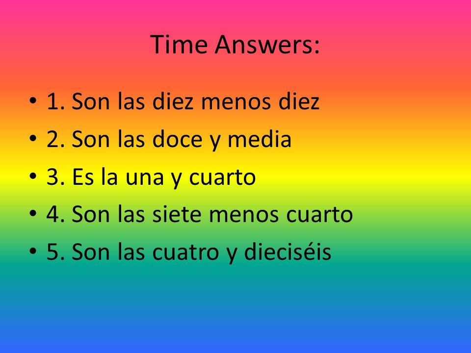 Time Answers: 1. Son las diez menos diez 2. Son las doce y media 3.