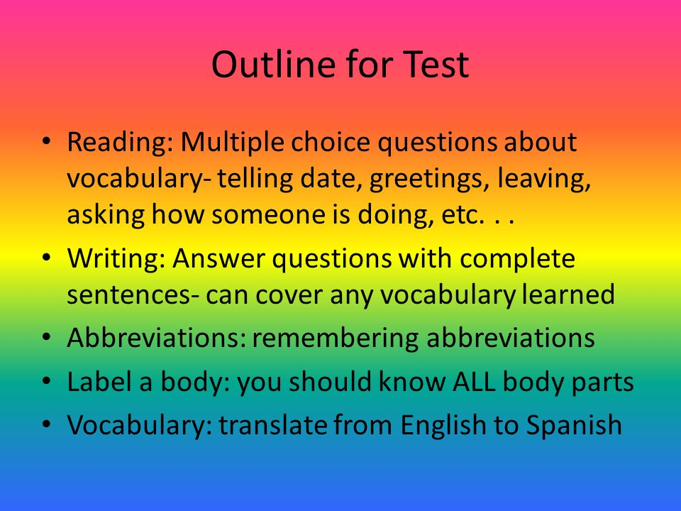 Outline for Test Reading: Multiple choice questions about vocabulary- telling date, greetings, leaving, asking how someone is doing, etc... Writing: A