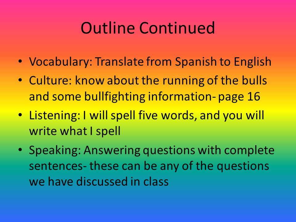 Outline Continued Vocabulary: Translate from Spanish to English Culture: know about the running of the bulls and some bullfighting information- page 1