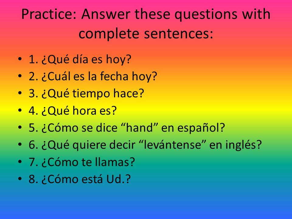 Answers to question practice 1.Hoy es... 2. Hoy es el _#__ de __month__ 3.