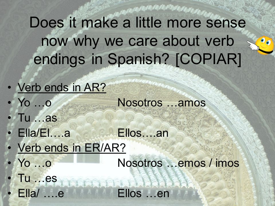 Does it make a little more sense now why we care about verb endings in Spanish.