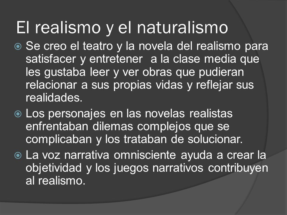 El realismo y el naturalismo Se creo el teatro y la novela del realismo para satisfacer y entretener a la clase media que les gustaba leer y ver obras que pudieran relacionar a sus propias vidas y reflejar sus realidades.