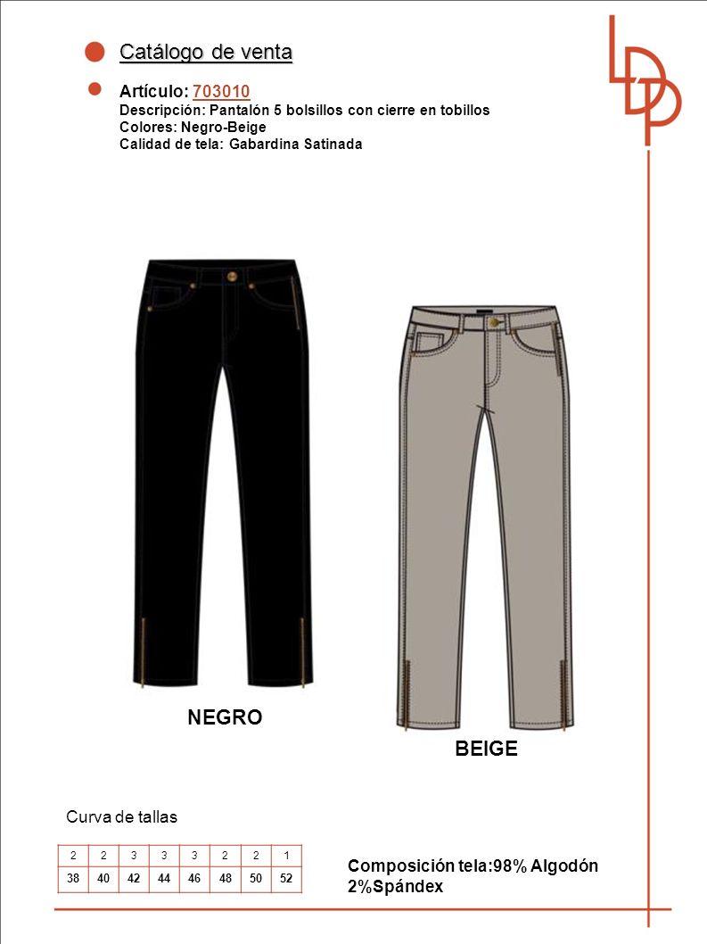 Catálogo de venta Artículo: 703010 Descripción: Pantalón 5 bolsillos con cierre en tobillos Colores: Negro-Beige Calidad de tela: Gabardina Satinada Curva de tallas Composición tela:98% Algodón 2%Spándex NEGRO 22333221 3840424446485052 BEIGE