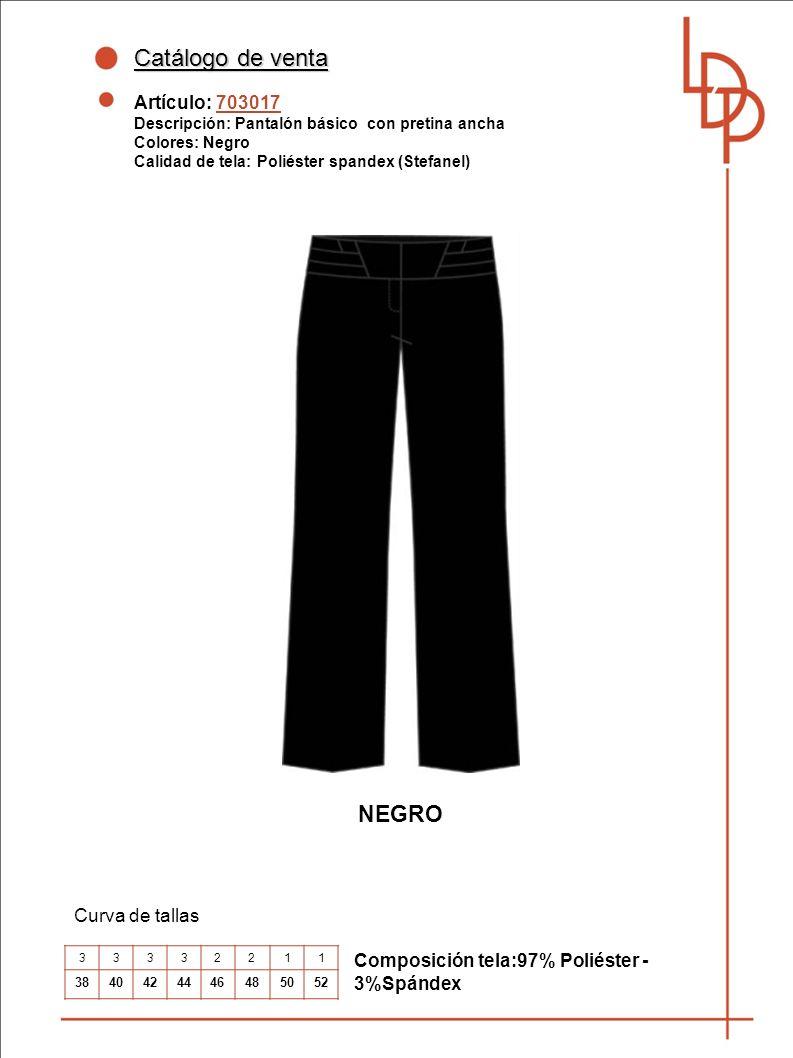 Catálogo de venta Artículo: 703017 Descripción: Pantalón básico con pretina ancha Colores: Negro Calidad de tela: Poliéster spandex (Stefanel) Curva de tallas Composición tela:97% Poliéster - 3%Spándex NEGRO 33332211 3840424446485052
