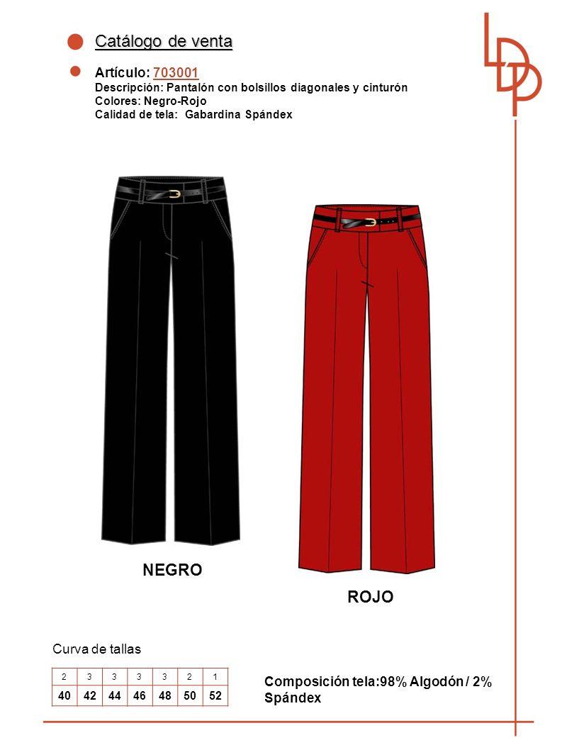 Catálogo de venta Artículo: 703001 Descripción: Pantalón con bolsillos diagonales y cinturón Colores: Negro-Rojo Calidad de tela: Gabardina Spándex Curva de tallas Composición tela:98% Algodón / 2% Spándex 2333321 40424446485052 NEGRO ROJO