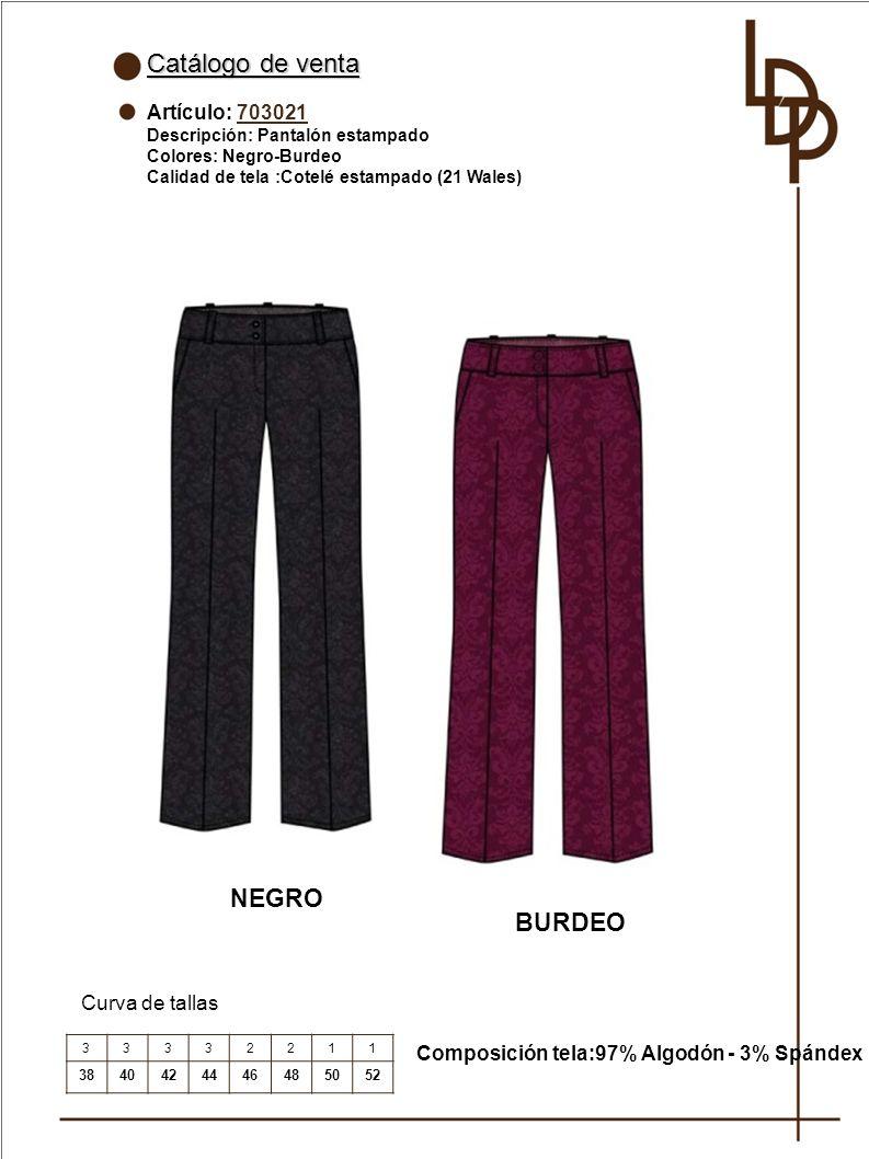Catálogo de venta Artículo: 703021 Descripción: Pantalón estampado Colores: Negro-Burdeo Calidad de tela :Cotelé estampado (21 Wales) Curva de tallas Composición tela:97% Algodón - 3% Spándex 33332211 3840424446485052 NEGRO BURDEO