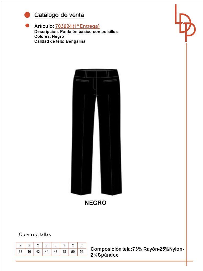 Catálogo de venta Artículo: 703024 (1ª Entrega) Descripción: Pantalón básico con bolsillos Colores: Negro Calidad de tela: Bengalina Curva de tallas Composición tela:73% Rayón-25%Nylon- 2%Spándex 22223322 3840424446485052 NEGRO
