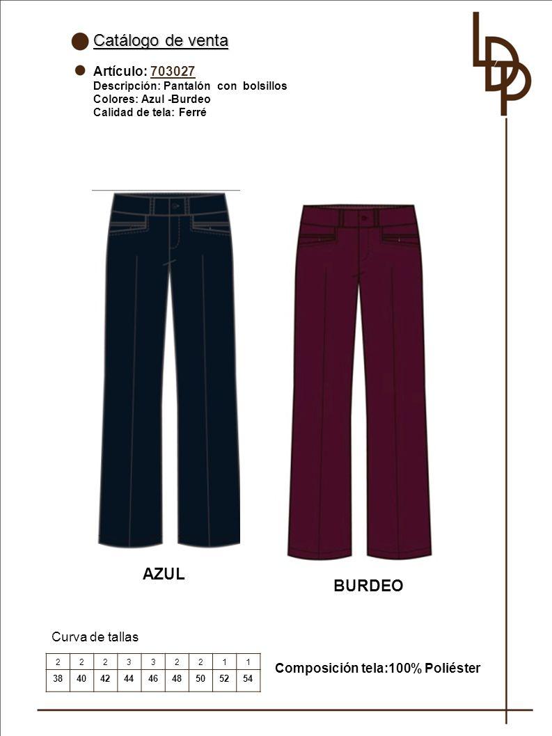 Catálogo de venta Artículo: 703027 Descripción: Pantalón con bolsillos Colores: Azul -Burdeo Calidad de tela: Ferré Curva de tallas AZUL 222332211 384042444648505254 Composición tela:100% Poliéster BURDEO