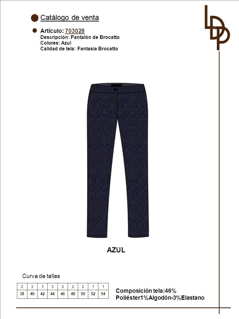 Catálogo de venta Artículo: 703028 Descripción: Pantalón de Brocatto Colores: Azul Calidad de tela: Fantasía Brocatto Curva de tallas AZUL 223322211 384042444648505254 Composición tela:46% Poliéster1%Algodón-3%Elastano