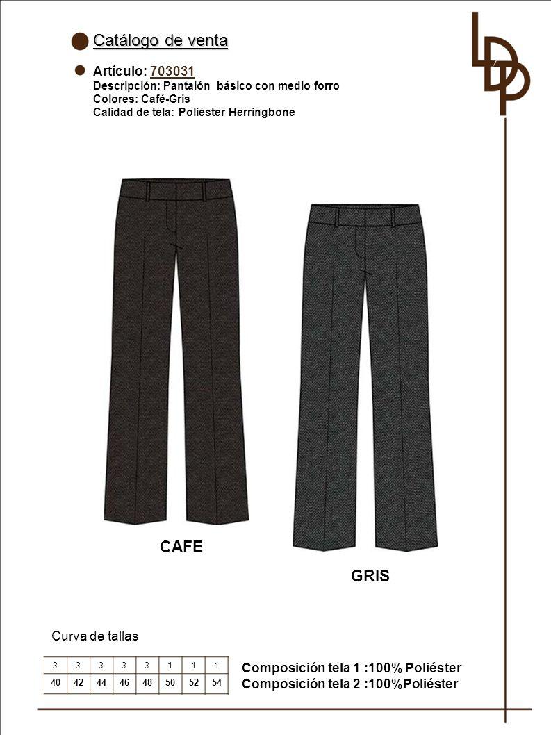 Catálogo de venta Artículo: 703031 Descripción: Pantalón básico con medio forro Colores: Café-Gris Calidad de tela: Poliéster Herringbone Curva de tallas GRIS 33333111 4042444648505254 Composición tela 1 :100% Poliéster Composición tela 2 :100%Poliéster CAFE