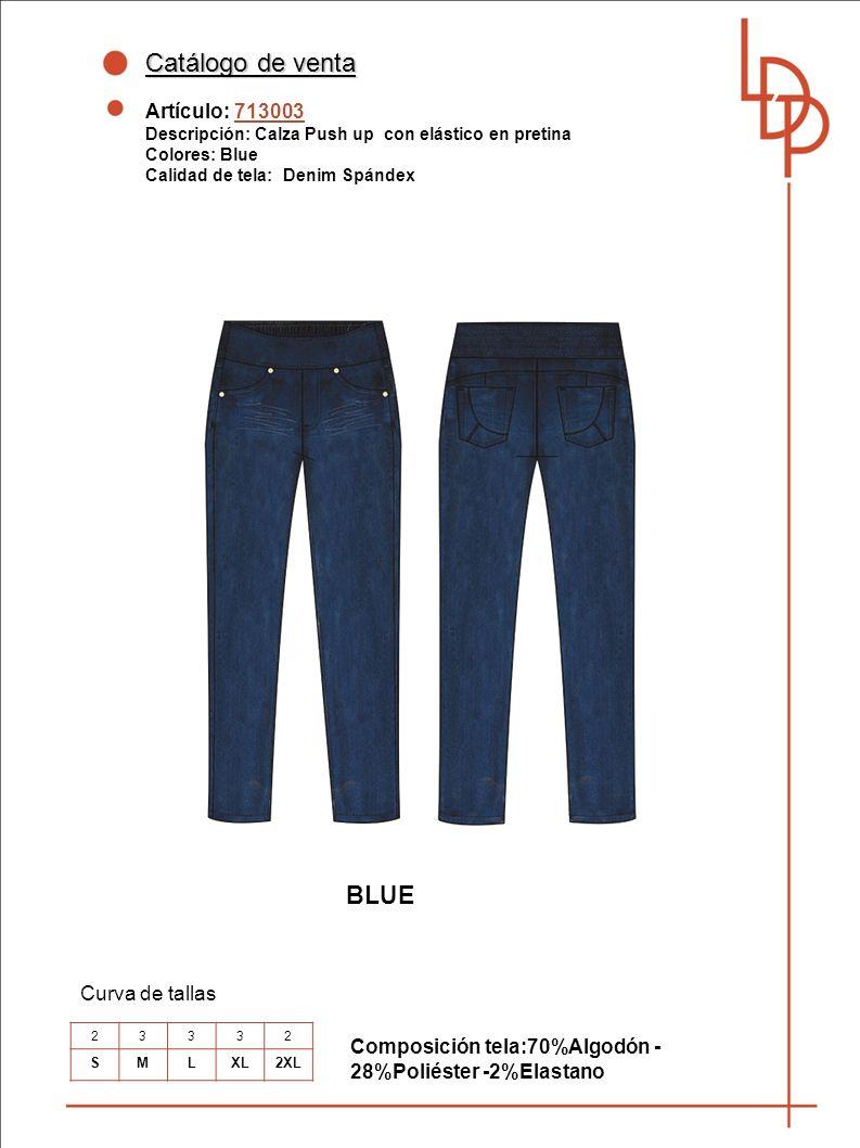 Catálogo de venta Artículo: 713003 Descripción: Calza Push up con elástico en pretina Colores: Blue Calidad de tela: Denim Spándex Curva de tallas Composición tela:70%Algodón - 28%Poliéster -2%Elastano 23332 SMLXL2XL BLUE