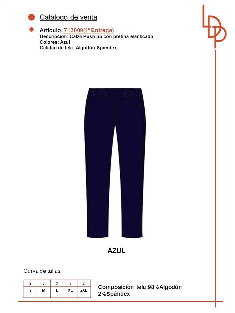 Catálogo de venta Artículo: 713009(1ª Entrega) Descripción: Calza Push up con pretina elasticada Colores: Azul Calidad de tela: Algodón Spándex Curva de tallas AZUL Composición tela:98%Algodón 2%Spándex 23332 SMLXL2XL