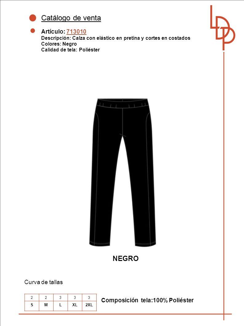 Catálogo de venta Artículo: 713010 Descripción: Calza con elástico en pretina y cortes en costados Colores: Negro Calidad de tela: Poliéster Curva de tallas NEGRO Composición tela:100% Poliéster 22333 SMLXL2XL