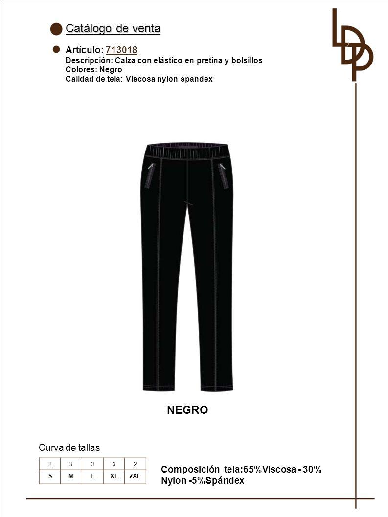 Catálogo de venta Artículo: 713018 Descripción: Calza con elástico en pretina y bolsillos Colores: Negro Calidad de tela: Viscosa nylon spandex Curva de tallas NEGRO Composición tela:65%Viscosa - 30% Nylon -5%Spándex 23332 SMLXL2XL