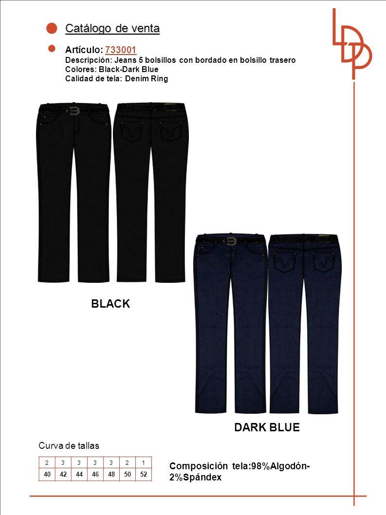 Catálogo de venta Artículo: 733001 Descripción: Jeans 5 bolsillos con bordado en bolsillo trasero Colores: Black-Dark Blue Calidad de tela: Denim Ring Curva de tallas BLACK Composición tela:98%Algodón- 2%Spándex 2333321 40424446485052 DARK BLUE