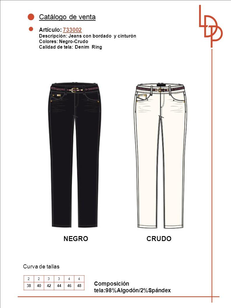 Catálogo de venta Artículo: 733002 Descripción: Jeans con bordado y cinturón Colores: Negro-Crudo Calidad de tela: Denim Ring Curva de tallas NEGRO Composición tela:98%Algodón/2%Spándex 223344 384042444648 CRUDO