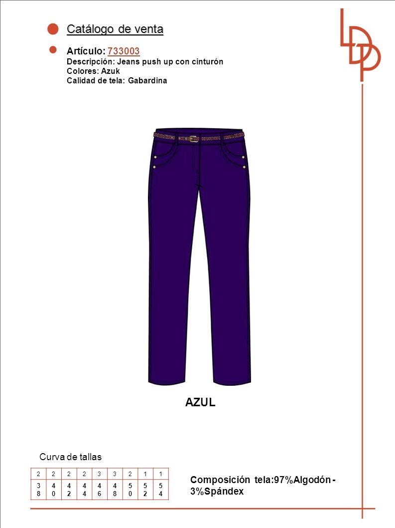 Catálogo de venta Artículo: 733003 Descripción: Jeans push up con cinturón Colores: Azuk Calidad de tela: Gabardina Curva de tallas AZUL Composición tela:97%Algodón - 3%Spándex 222233211 3838 4040 42424 4646 4848 5050 5252 5454