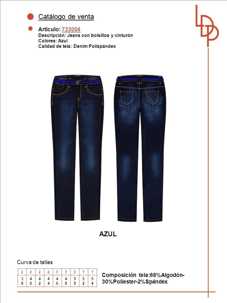 Catálogo de venta Artículo: 733004 Descripción: Jeans con bolsillos y cinturón Colores: Azul Calidad de tela: Denim Polispándex Curva de tallas AZUL Composición tela:68%Algodón- 30%Poliester-2%Spándex 222233211 3838 4040 42424 4646 4848 5050 5252 5454