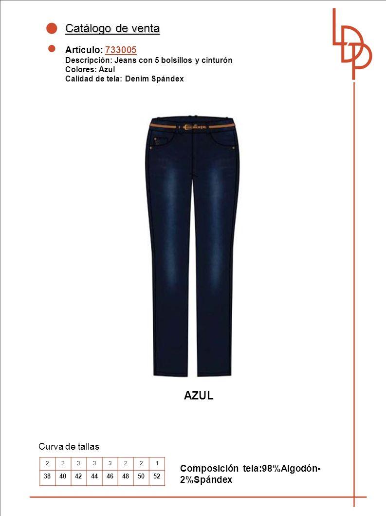 Catálogo de venta Artículo: 733005 Descripción: Jeans con 5 bolsillos y cinturón Colores: Azul Calidad de tela: Denim Spándex Curva de tallas AZUL Composición tela:98%Algodón- 2%Spándex 22333221 3840424446485052