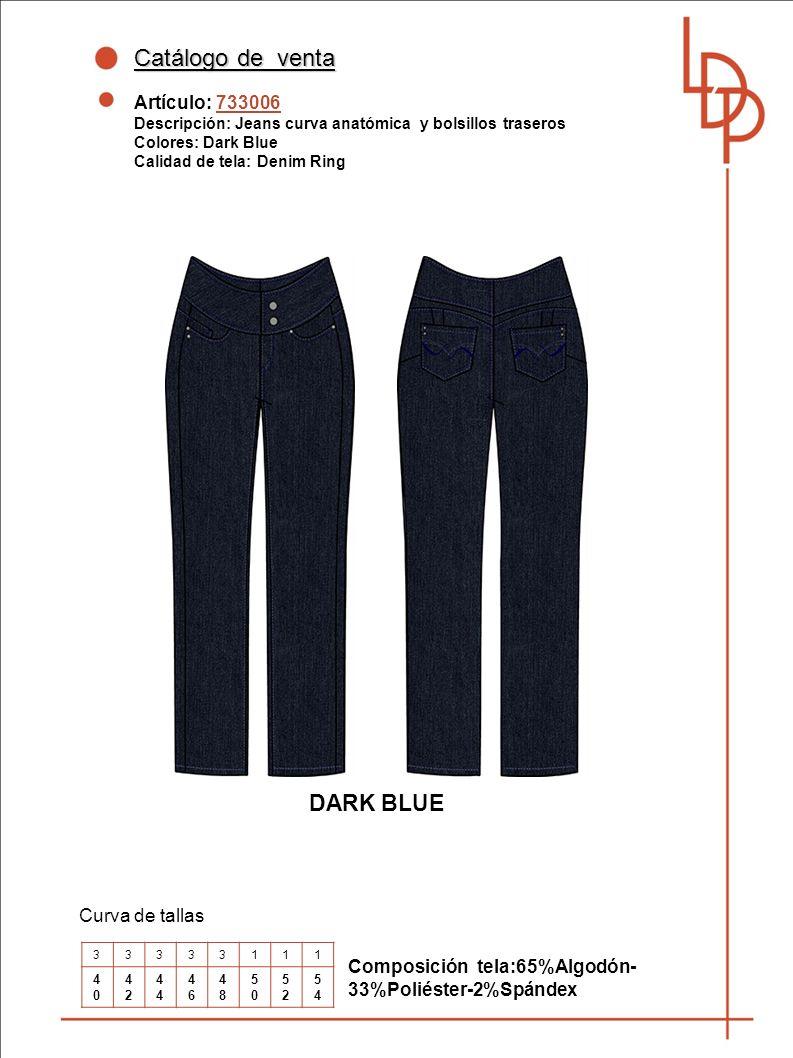 Catálogo de venta Artículo: 733006 Descripción: Jeans curva anatómica y bolsillos traseros Colores: Dark Blue Calidad de tela: Denim Ring Curva de tallas DARK BLUE Composición tela:65%Algodón- 33%Poliéster-2%Spándex 33333111 4040 42424 4646 4848 5050 5252 5454