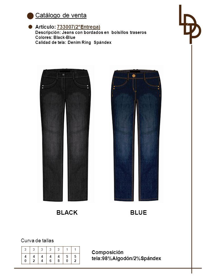 Catálogo de venta Artículo: 733007(2°Entrega) Descripción: Jeans con bordados en bolsillos traseros Colores: Black-Blue Calidad de tela: Denim Ring Spándex Curva de tallas BLACK Composición tela:98%Algodón/2%Spándex 3333311 4040 42424 4646 4848 5050 5252 BLUE