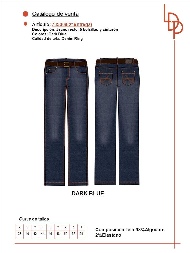 Catálogo de venta Artículo: 733008(2ª Entrega) Descripción: Jeans recto 5 bolsillos y cinturón Colores: Dark Blue Calidad de tela: Denim Ring Curva de tallas Composición tela:98%Algodón- 2%Elastano DARK BLUE 222332211 384042444648505254