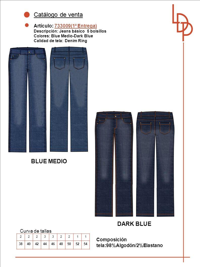 Catálogo de venta Artículo: 733009(1ª Entrega) Descripción: Jeans básico 5 bolsillos Colores: Blue Medio-Dark Blue Calidad de tela: Denim Ring Curva de tallas Composición tela:98%Algodón/2%Elastano BLUE MEDIO 222332211 384042444648505254 DARK BLUE