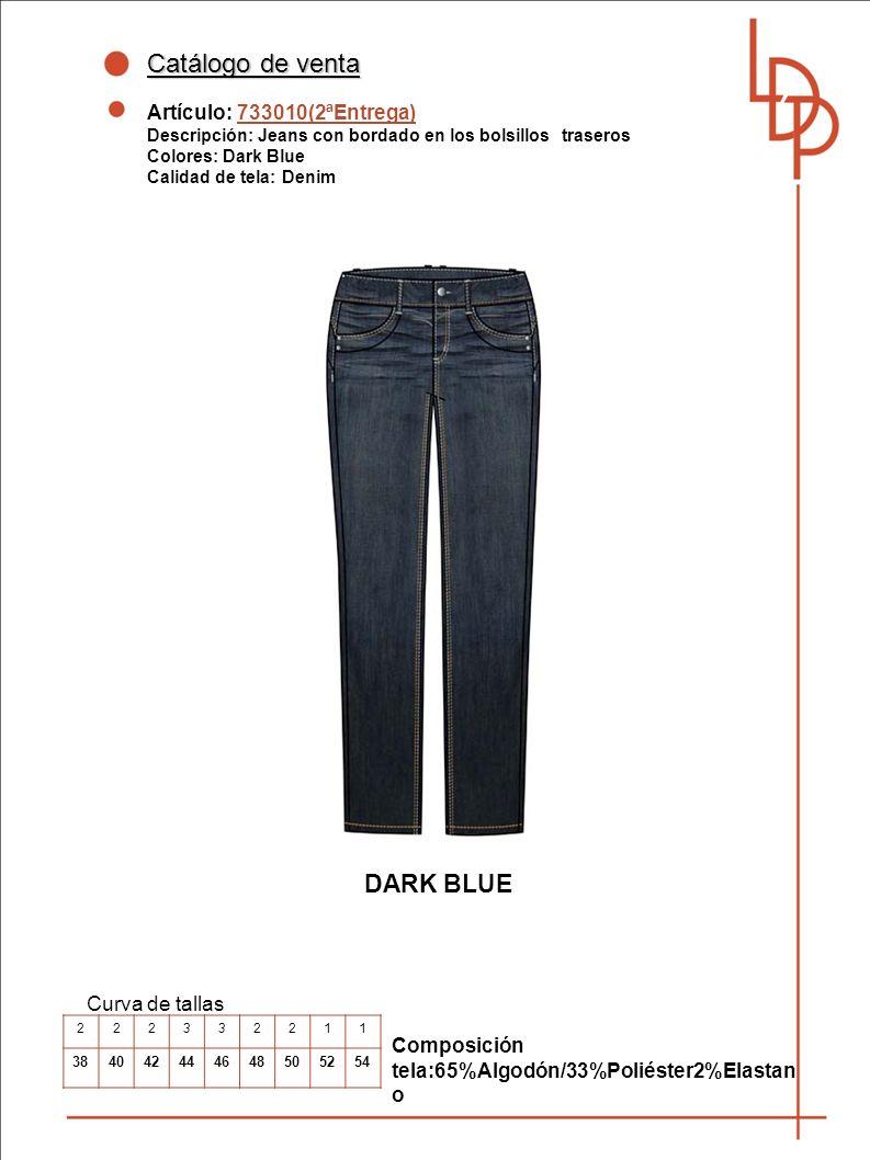 Catálogo de venta Artículo: 733010(2ªEntrega) Descripción: Jeans con bordado en los bolsillos traseros Colores: Dark Blue Calidad de tela: Denim Curva de tallas Composición tela:65%Algodón/33%Poliéster2%Elastan o 222332211 384042444648505254 DARK BLUE