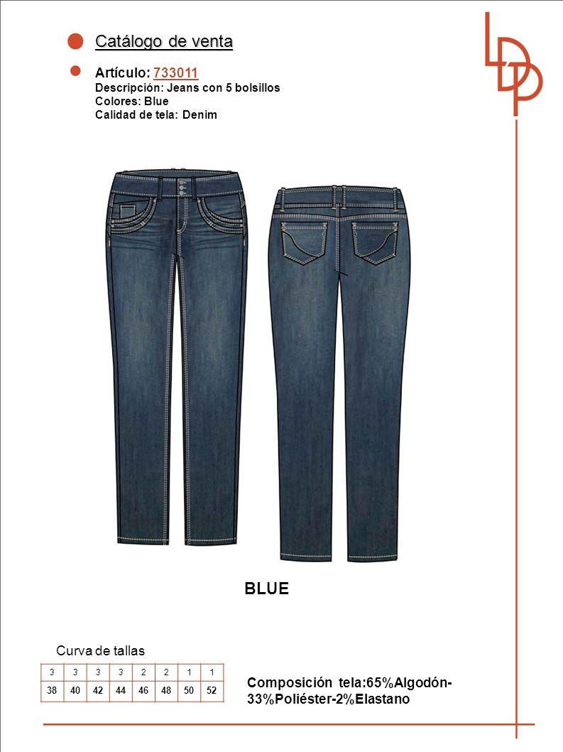 Catálogo de venta Artículo: 733011 Descripción: Jeans con 5 bolsillos Colores: Blue Calidad de tela: Denim Curva de tallas Composición tela:65%Algodón- 33%Poliéster-2%Elastano 33332211 3840424446485052 BLUE