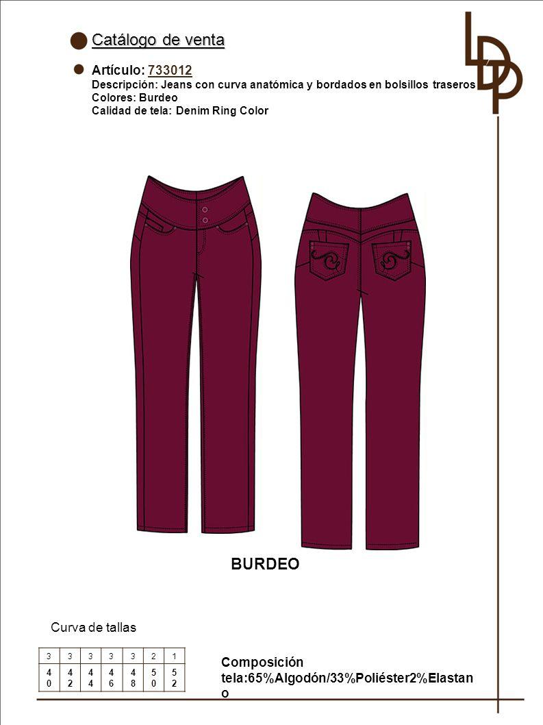 Catálogo de venta Artículo: 733012 Descripción: Jeans con curva anatómica y bordados en bolsillos traseros Colores: Burdeo Calidad de tela: Denim Ring Color Curva de tallas 3333321 4040 42424 4646 4848 5050 5252 BURDEO Composición tela:65%Algodón/33%Poliéster2%Elastan o