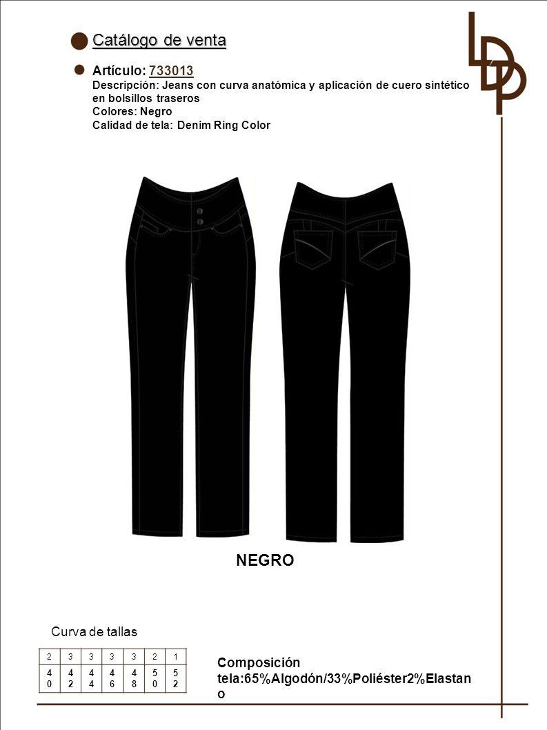 Catálogo de venta Artículo: 733013 Descripción: Jeans con curva anatómica y aplicación de cuero sintético en bolsillos traseros Colores: Negro Calidad de tela: Denim Ring Color Curva de tallas 2333321 4040 42424 4646 4848 5050 5252 NEGRO Composición tela:65%Algodón/33%Poliéster2%Elastan o