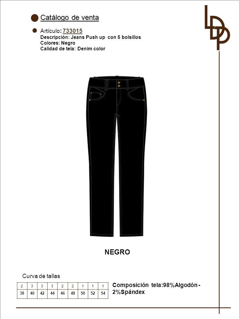 Catálogo de venta Artículo: 733015 Descripción: Jeans Push up con 5 bolsillos Colores: Negro Calidad de tela: Denim color Curva de tallas 233322111 384042444648505254 NEGRO Composición tela:98%Algodón - 2%Spándex