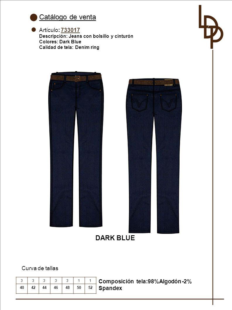 Catálogo de venta Artículo: 733017 Descripción: Jeans con bolsillo y cinturón Colores: Dark Blue Calidad de tela: Denim ring Curva de tallas 3333311 40424446485052 DARK BLUE Composición tela:98%Algodón -2% Spandex