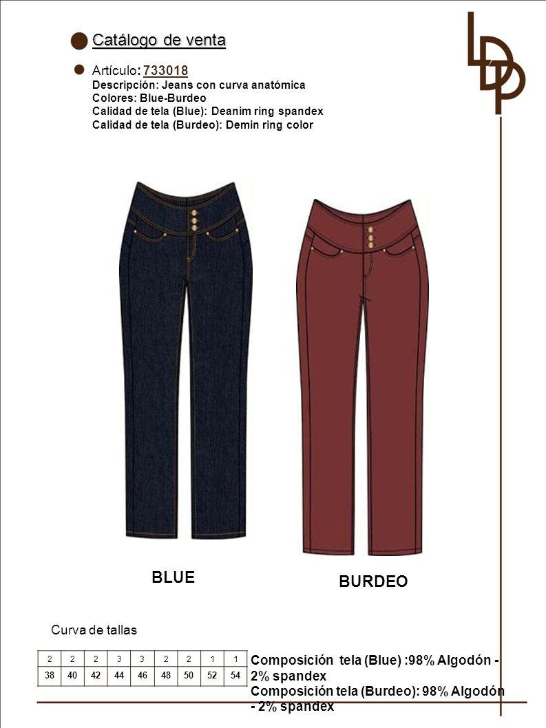 Catálogo de venta Artículo: 733018 Descripción: Jeans con curva anatómica Colores: Blue-Burdeo Calidad de tela (Blue): Deanim ring spandex Calidad de tela (Burdeo): Demin ring color Curva de tallas 222332211 384042444648505254 BLUE Composición tela (Blue) :98% Algodón - 2% spandex Composición tela (Burdeo): 98% Algodón - 2% spandex BURDEO