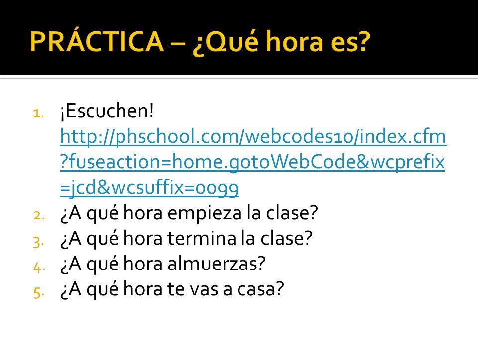 1. ¡Escuchen! http://phschool.com/webcodes10/index.cfm ?fuseaction=home.gotoWebCode&wcprefix =jcd&wcsuffix=0099 http://phschool.com/webcodes10/index.c