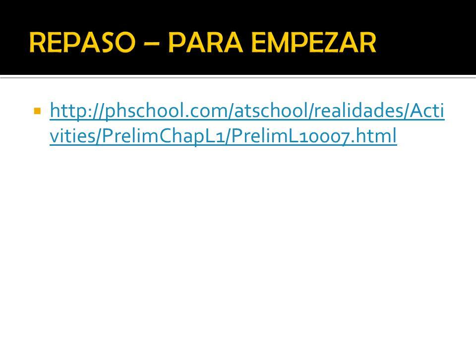 http://phschool.com/atschool/realidades/Acti vities/PrelimChapL1/PrelimL10007.html http://phschool.com/atschool/realidades/Acti vities/PrelimChapL1/Pr