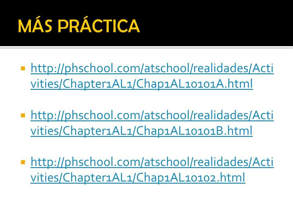 http://phschool.com/atschool/realidades/Acti vities/Chapter1AL1/Chap1AL10101A.html http://phschool.com/atschool/realidades/Acti vities/Chapter1AL1/Cha