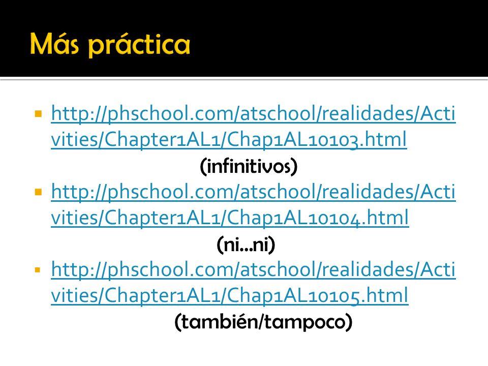 http://phschool.com/atschool/realidades/Acti vities/Chapter1AL1/Chap1AL10103.html http://phschool.com/atschool/realidades/Acti vities/Chapter1AL1/Chap