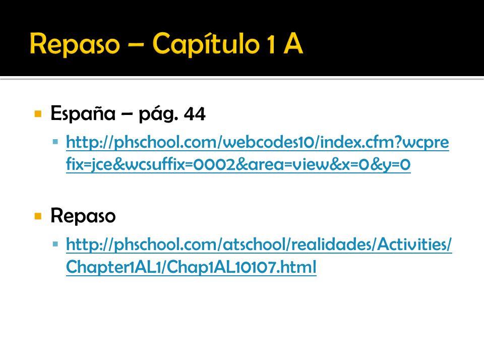 España – pág. 44 http://phschool.com/webcodes10/index.cfm?wcpre fix=jce&wcsuffix=0002&area=view&x=0&y=0 http://phschool.com/webcodes10/index.cfm?wcpre
