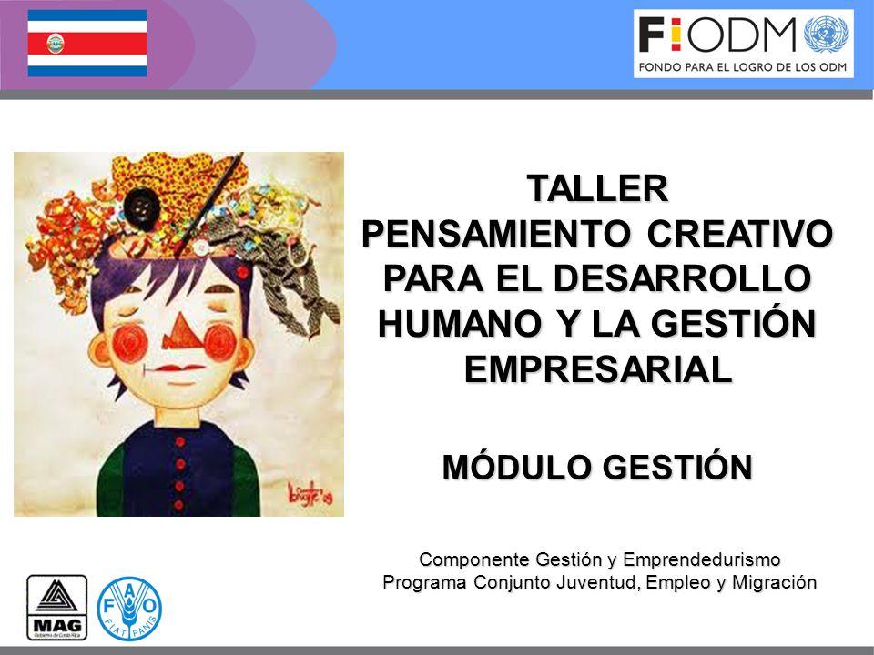 MÓDULO GESTIÓN Componente Gestión y Emprendedurismo Programa Conjunto Juventud, Empleo y Migración TALLER PENSAMIENTO CREATIVO PARA EL DESARROLLO HUMA
