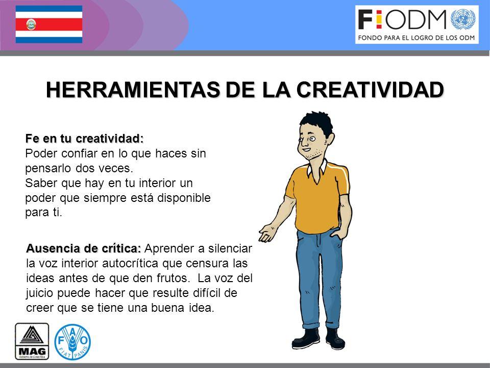 HERRAMIENTAS DE LA CREATIVIDAD Fe en tu creatividad: Poder confiar en lo que haces sin pensarlo dos veces. Saber que hay en tu interior un poder que s