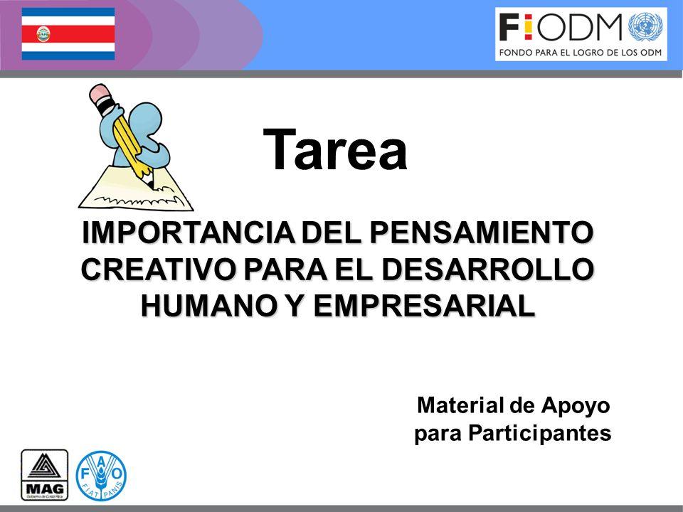 IMPORTANCIA DEL PENSAMIENTO CREATIVO PARA EL DESARROLLO HUMANO Y EMPRESARIAL Material de Apoyo para Participantes Tarea