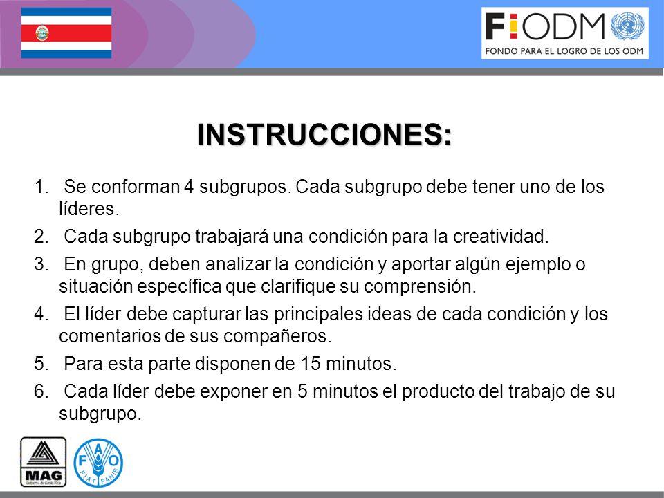 INSTRUCCIONES: 1. Se conforman 4 subgrupos. Cada subgrupo debe tener uno de los líderes. 2. Cada subgrupo trabajará una condición para la creatividad.