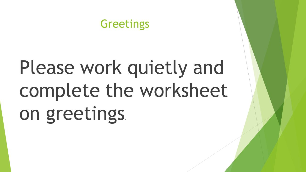 Greetings Please work quietly and complete the worksheet on greetings.