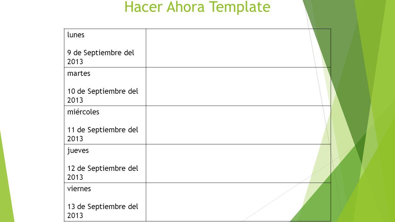 Hacer Ahora Template lunes 9 de Septiembre del 2013 martes 10 de Septiembre del 2013 miércoles 11 de Septiembre del 2013 jueves 12 de Septiembre del 2